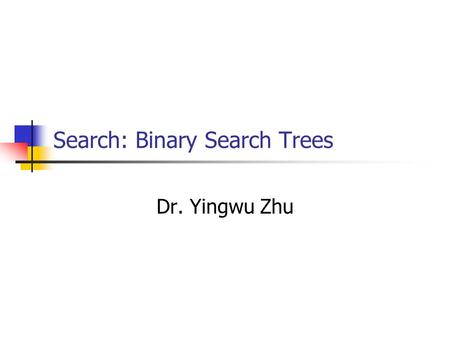 Search: Binary Search Trees Dr. Yingwu Zhu. Linear Search Collection of data items to be searched is organized in a list x 1, x 2, … x n Assume == and.