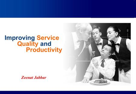 Improving Service Quality and Productivity Zeenat Jabbar.