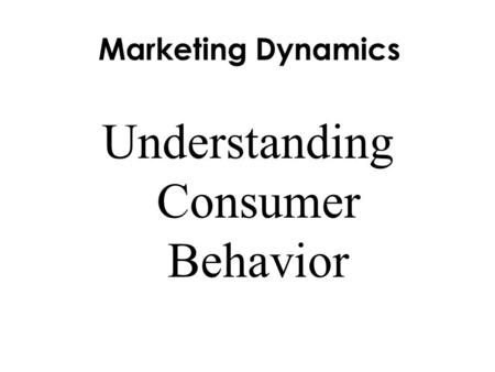 Marketing Dynamics Understanding Consumer Behavior.