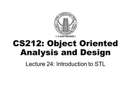 CS212: Object Oriented Analysis and Design Lecture 24: Introduction to STL.