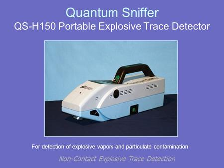 Non-Contact Explosive Trace Detection Quantum Sniffer QS-H150 Portable Explosive Trace Detector For detection of explosive vapors and particulate contamination.