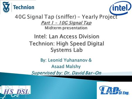 Intel: Lan Access Division Technion: High Speed Digital Systems Lab By: Leonid Yuhananov & Asaad Malshy Supervised by: Dr. David Bar-On.
