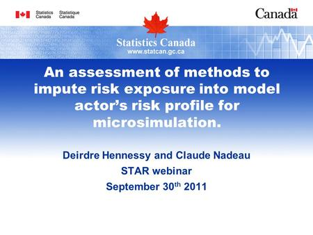 An assessment of methods to impute risk exposure into model actor's risk profile for microsimulation. Deirdre Hennessy and Claude Nadeau STAR webinar September.
