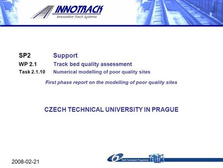 2007-02-22 SP2Support WP 2.1Track bed quality assessment Task 2.1.10Numerical modelling of poor quality sites First phase report on the modelling of poor.