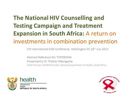 The National HIV Counselling and Testing Campaign and Treatment Expansion in South Africa: A return on investments in combination prevention XIX International.