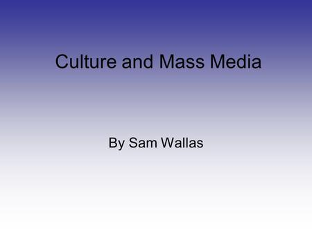 Culture and Mass Media By Sam Wallas. Goebbels Minister for People's Enlightenment and Propaganda He spread the Nazi message, so as to get more voters.