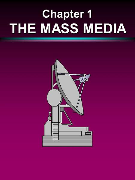 Chapter 1 THE MASS MEDIA. THE IMPORTANCE OF MASS MEDIA l Pervasiveness l Information Source l Entertainment Source l Persuasive Forum l Binding Influence.