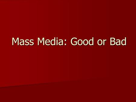 Mass Media: Good or Bad.