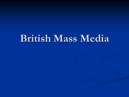 British Mass Media. I. Importance of mass media in social lives Central to British leisure culture Central to British leisure culture Functions Functions.