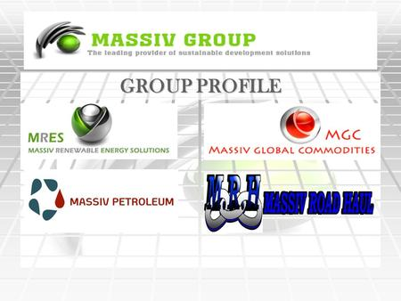 GROUP PROFILE. The Massiv Group is a group of companies operating within the Renewable energy, Commodity trading, Logistics, Petroleum and Agricultural.