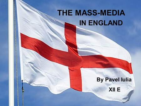 THE MASS-MEDIA IN ENGLAND By Pavel Iulia XII E. TABLE OF CONTENTS The History of the Media The Mass-Media Competition The BBC.