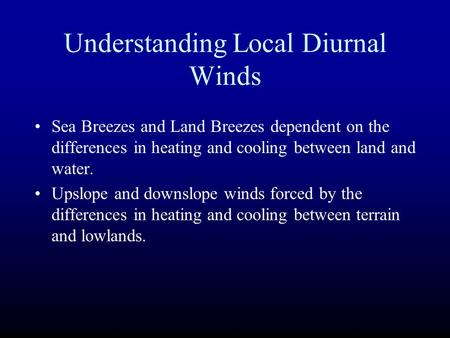 Understanding Local Diurnal Winds Sea Breezes and Land Breezes dependent on the differences in heating and cooling between land and water. Upslope and.