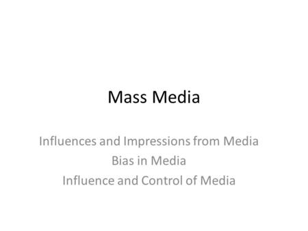 Mass Media Influences and Impressions from Media Bias in Media Influence and Control of Media.