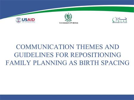 COMMUNICATION THEMES AND GUIDELINES FOR REPOSITIONING FAMILY PLANNING AS BIRTH SPACING.