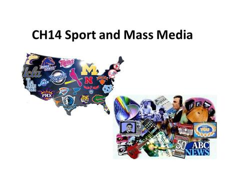 CH14 Sport and Mass Media. CH14-1 Sport as a Social Institution Sport involves games that are won or lost on the basis of physical skills and are played.