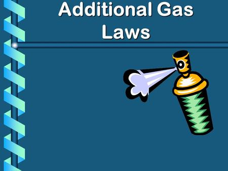 Additional Gas Laws. Graham's Law b Diffusion Spreading of gas molecules throughout a container until evenly distributed. b Effusion Passing of gas molecules.