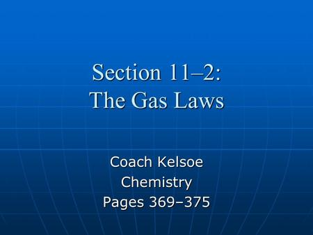 Section 11–2: The Gas Laws Coach Kelsoe Chemistry Pages 369–375.