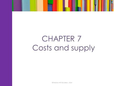 CHAPTER 7 Costs and supply ©McGraw-Hill Education, 2014.