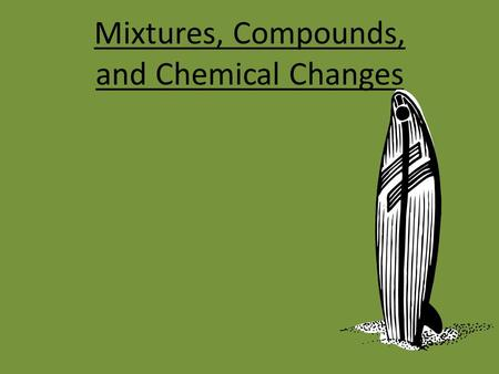 Mixtures, Compounds, and Chemical Changes. Compounds Compound: A pure substance consisting of two or more elements combined. Water - H 2 O (liquid) Salt.