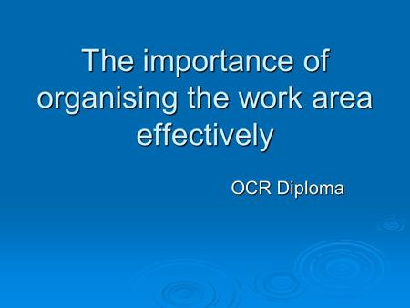 The importance of organising the work area effectively OCR Diploma.