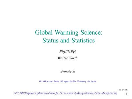 Pei & Worth 1 NSF/SRC Engineering Research Center for Environmentally Benign Semiconductor Manufacturing Global Warming Science: Status and Statistics.