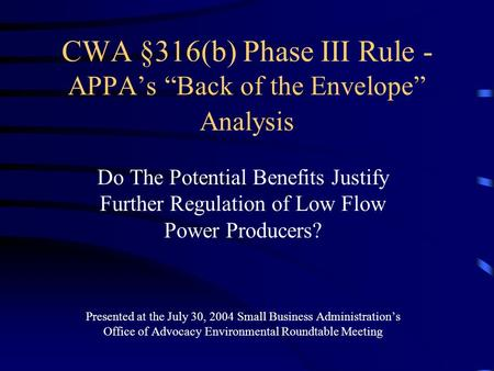 "CWA §316(b) Phase III Rule - APPA's ""Back of the Envelope"" Analysis Do The Potential Benefits Justify Further Regulation of Low Flow Power Producers? Presented."