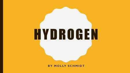 Hydrogen By molly schmidt.