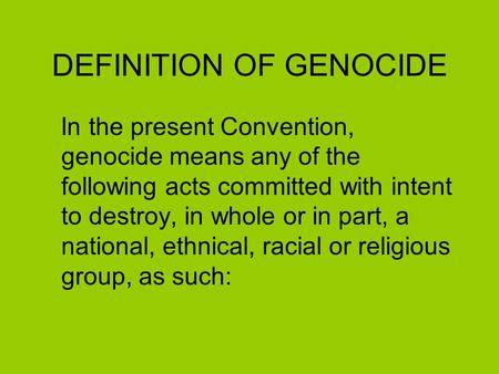 DEFINITION OF GENOCIDE In the present Convention, genocide means any of the following acts committed with intent to destroy, in whole or in part, a national,