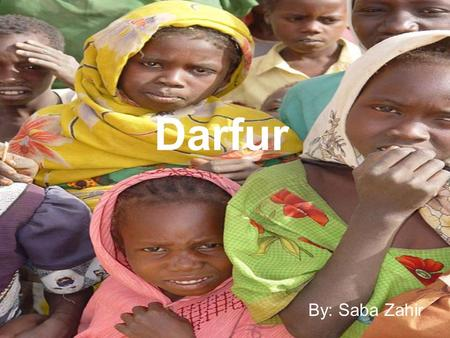 Darfur By: Saba Zahir. What is Darfur? Darfur is a region located in the west of Sudan, Africa Arab Muslims and African Muslims live in Darfur.