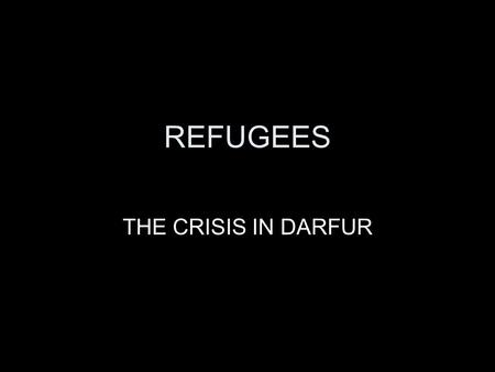 REFUGEES THE CRISIS IN DARFUR. The location of Darfur DARFUR home to black Africans The rest of SUDAN most people are Arabs The GOVERNMENT Arab dominated.