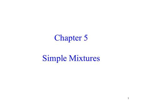 Chapter 5 Simple Mixtures.