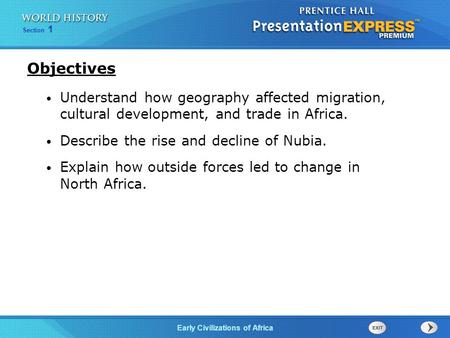 Early Civilizations of Africa Section 1 Understand how geography affected migration, cultural development, and trade in Africa. Describe the rise and decline.