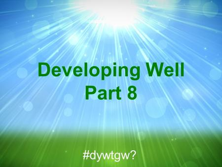 Developing Well Part 8 #dywtgw?. Matthew 5:10-12 MSG 10 You're blessed when your commitment to God provokes persecution. The persecution drives you even.