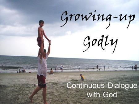Growing-up Godly Continuous Dialogue with God. Helps You Align Your Heart with God's 2 Chronicles 6:26 NIV GrowingupGrowingup Godly 26When the heavens.