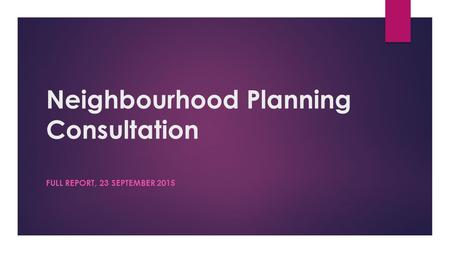 Neighbourhood Planning Consultation FULL REPORT, 23 SEPTEMBER 2015.