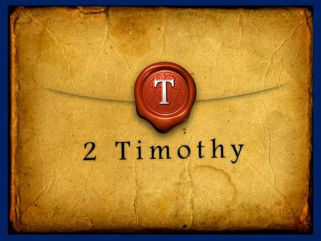 2 Timothy Introduction The Call to Christian Perseverance.
