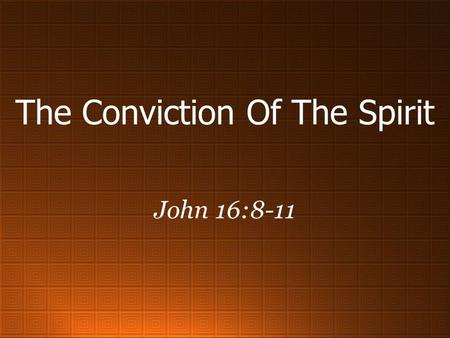 "The Conviction Of The Spirit John 16:8-11. Jesus Promised ""Another Helper"" ""Helper"" due to the nature of the promise. –Origin is in a word used five times."
