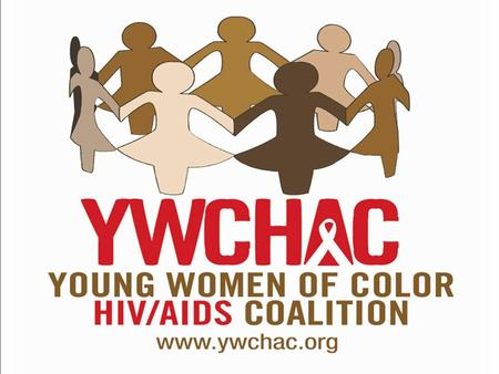 Our Mission To address HIV and the structural factors that impact the lives of young women of color ages 13-24 in NYC.