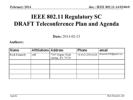 Doc.: IEEE 802.11-14/0240r0 Agenda February 2014 Rich Kennedy, self IEEE 802.11 Regulatory SC DRAFT Teleconference Plan and Agenda Date: 2014-02-13 Authors: