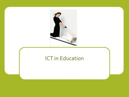 ICT in Education. 2 key points you need to learn/understand/revise Use of computers for teaching and learning Use of computers for school/college administration.