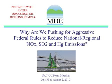Why Are We Pushing for Aggressive Federal Rules to Reduce National/Regional NOx, SO2 and Hg Emissions? NACAA Board Meeting July 31 to August 2, 2010 PREPARED.