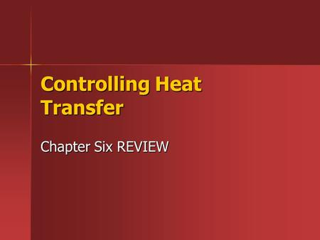 Controlling Heat Transfer Chapter Six REVIEW. Absorbing and Losing Heat Heat Absorption- refers to the rate at which materials absorb heat. Every material.