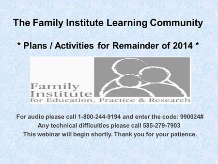 The Family Institute Learning Community * Plans / Activities for Remainder of 2014 *