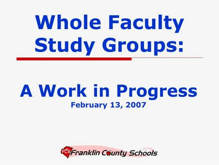 A Work in Progress February 13, 2007 Whole Faculty Study Groups: