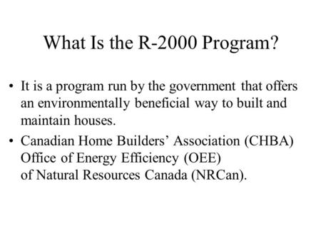 What Is the R-2000 Program? It is a program run by the government that offers an environmentally beneficial way to built and maintain houses. Canadian.