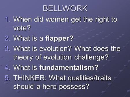 BELLWORK 1.When did women get the right to vote? 2.What is a flapper? 3.What is evolution? What does the theory of evolution challenge? 4.What is fundamentalism?