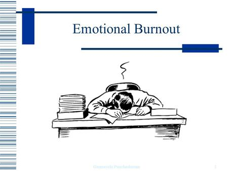 Emotional Burnout 1Gnanavelu Panchasharam. A SURVEY OF BURNOUT OF THE MENTAL HEALTH OCCUPATIONAL THERAPY STAFF IN THE PSYCHIATRIC HOSPITAL, BAHRAIN Gnanavelu.