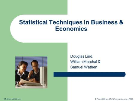 ©The McGraw-Hill Companies, Inc. 2008McGraw-Hill/Irwin Douglas Lind, William Marchal & Samuel Wathen Statistical Techniques in Business & Economics.