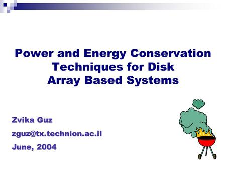 Power and Energy Conservation Techniques for Disk Array Based Systems Zvika Guz June, 2004.