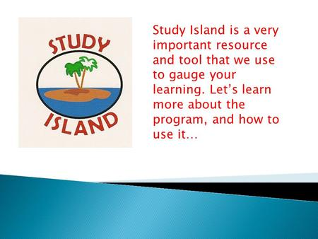 Study Island is a very important resource and tool that we use to gauge your learning. Let's learn more about the program, and how to use it…